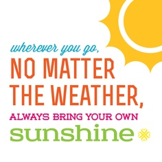 wherever-you-go-no-matter-what-the-weather-always-bring-your-own-sunshine-25